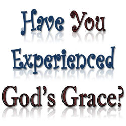 Have You Experienced God's Grace